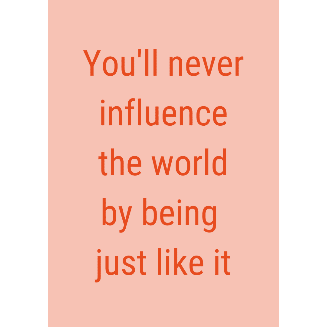 poster-van-gekkiggeit-met-leuke-tekst-you'll-never-influence-the-world-by-being-just-like-it