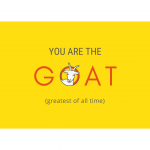 You are the goat