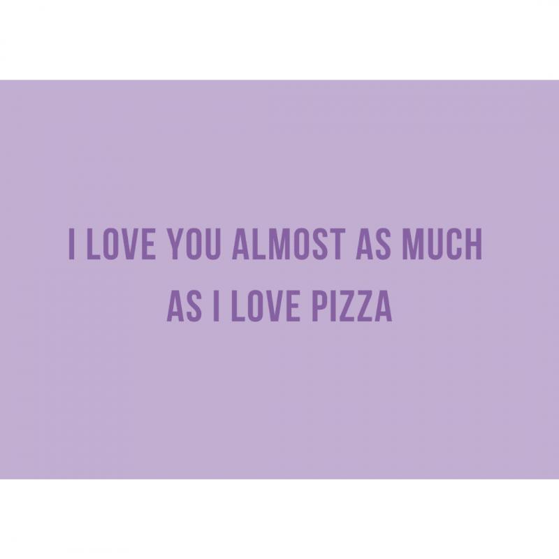 Ansichtkaart-van-gekkiggeit-met-grappige-tekst-I-love-you-almost-as-much-as-I-love-pizza