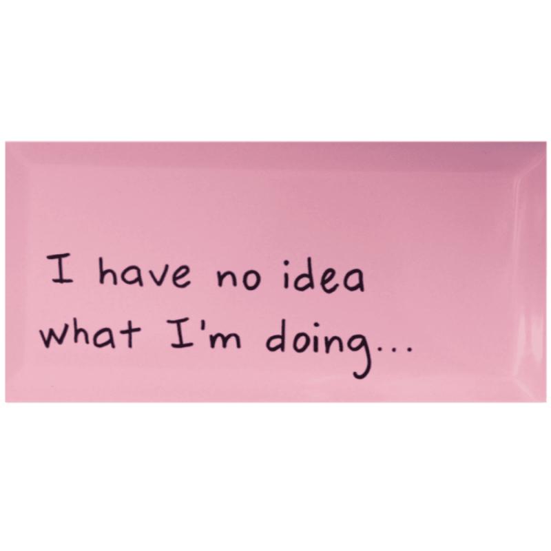tegel=van-gekkiggeit-met-grappige-tekst-I-have-no-idea-what-I'm-doing