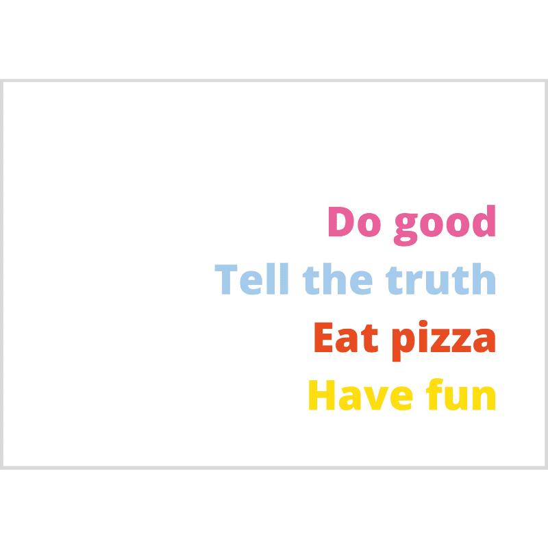 a4-poster-van-gekkiggeit-met-de-tekst-do-good-tell-the-truth-eat-pizza-have-fun