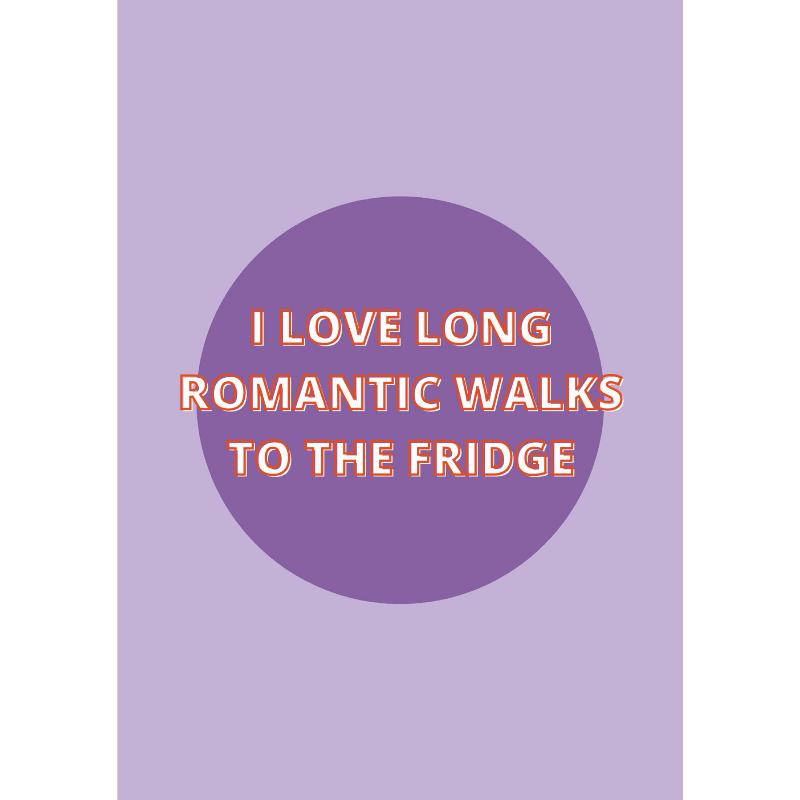 poster-a4-van-gekkiggeit-met-grappige-tekst-I-love-long-romantic-walks-to-the-fridge